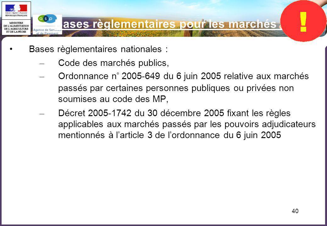 40 Bases règlementaires pour les marchés publics Bases règlementaires nationales : – Code des marchés publics, – Ordonnance n° 2005-649 du 6 juin 2005