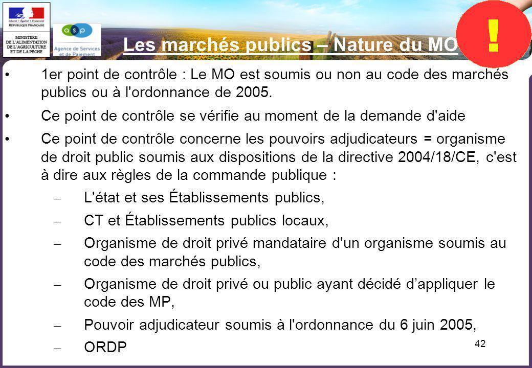 42 Les marchés publics – Nature du MO 1er point de contrôle : Le MO est soumis ou non au code des marchés publics ou à l'ordonnance de 2005. Ce point