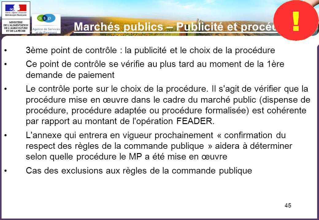 45 Marchés publics – Publicité et procédure 3ème point de contrôle : la publicité et le choix de la procédure Ce point de contrôle se vérifie au plus
