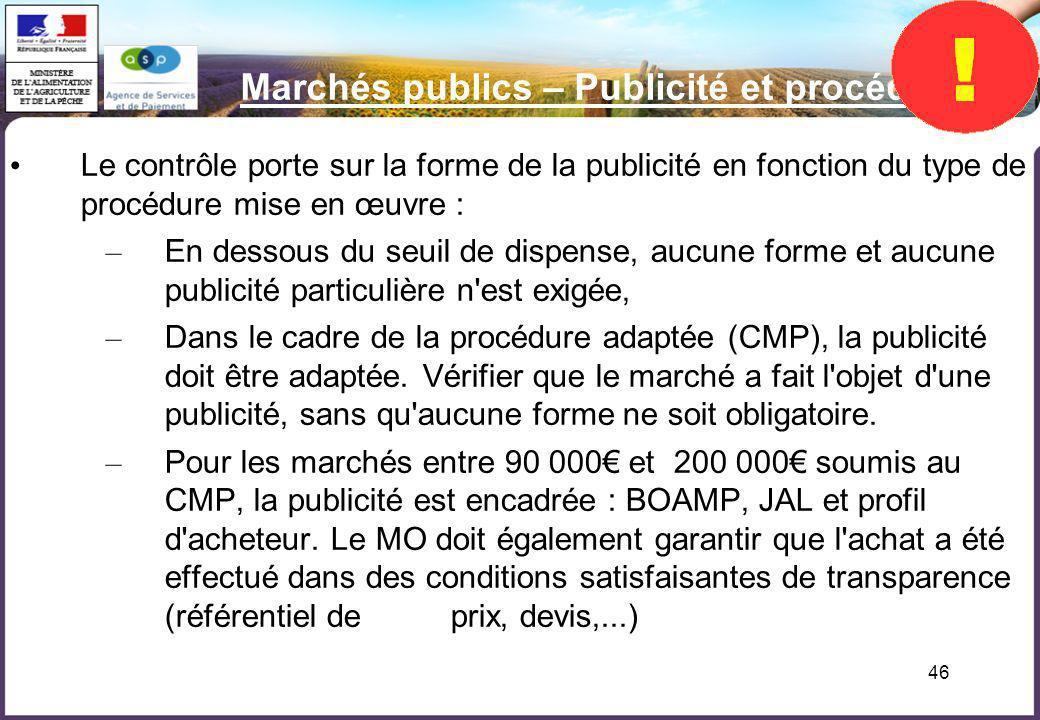 46 Marchés publics – Publicité et procédure Le contrôle porte sur la forme de la publicité en fonction du type de procédure mise en œuvre : – En desso