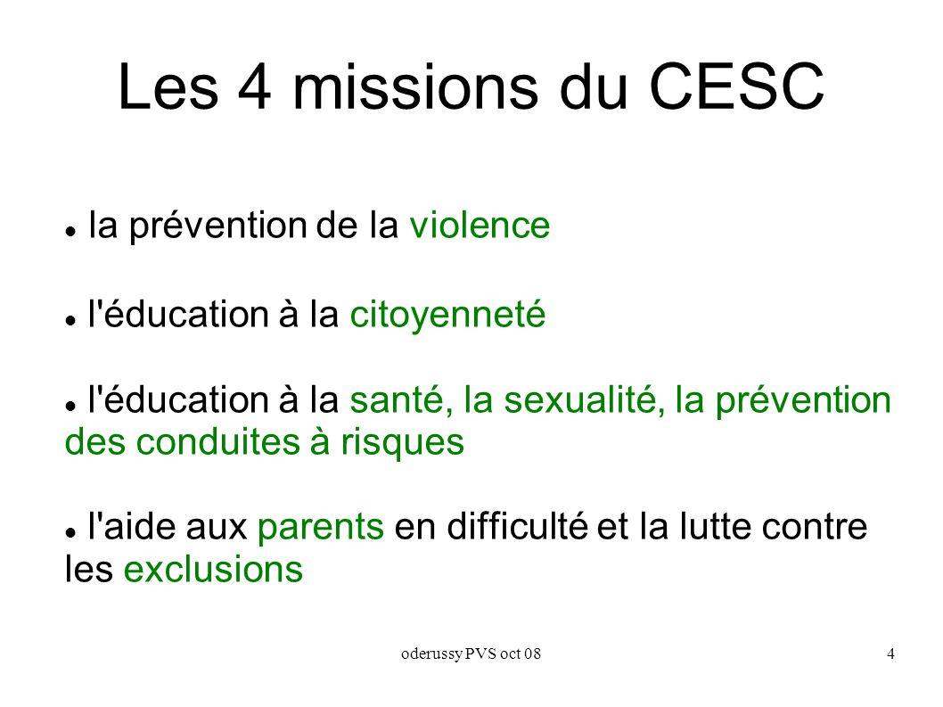 oderussy PVS oct 084 Les 4 missions du CESC la prévention de la violence l éducation à la citoyenneté l éducation à la santé, la sexualité, la prévention des conduites à risques l aide aux parents en difficulté et la lutte contre les exclusions