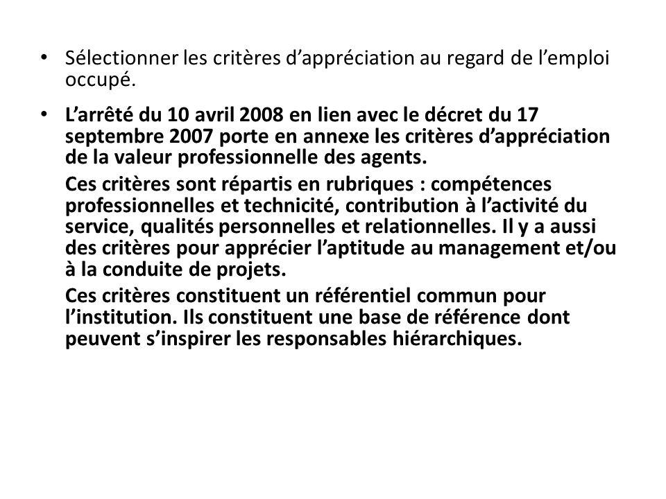 Sélectionner les critères dappréciation au regard de lemploi occupé. Larrêté du 10 avril 2008 en lien avec le décret du 17 septembre 2007 porte en ann
