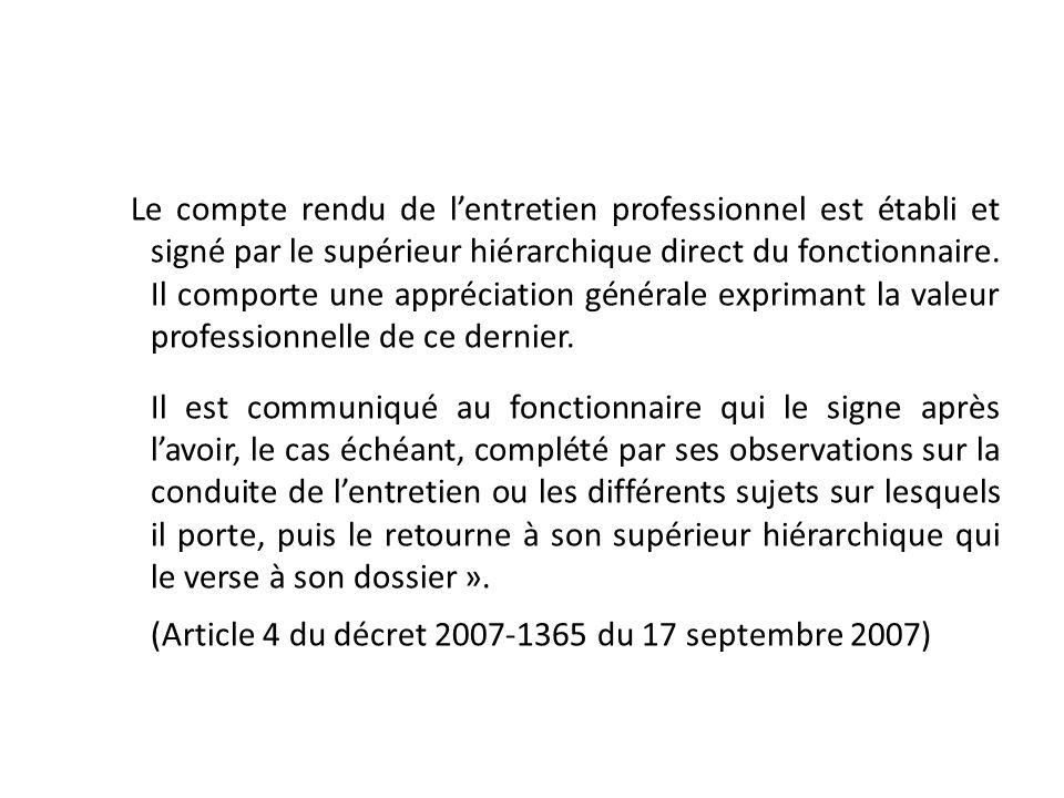 Le compte rendu de lentretien professionnel est établi et signé par le supérieur hiérarchique direct du fonctionnaire. Il comporte une appréciation gé