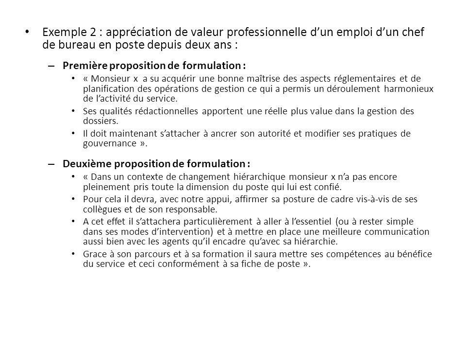 Exemple 2 : appréciation de valeur professionnelle dun emploi dun chef de bureau en poste depuis deux ans : – Première proposition de formulation : «