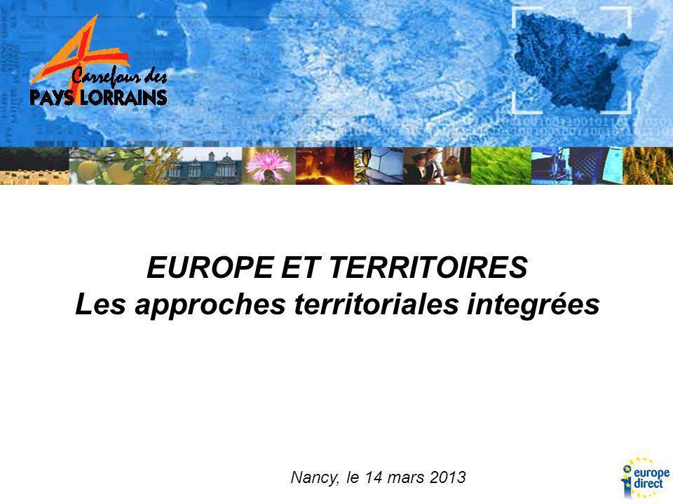 Nancy, le 14 mars 2013 EUROPE ET TERRITOIRES Les approches territoriales integrées