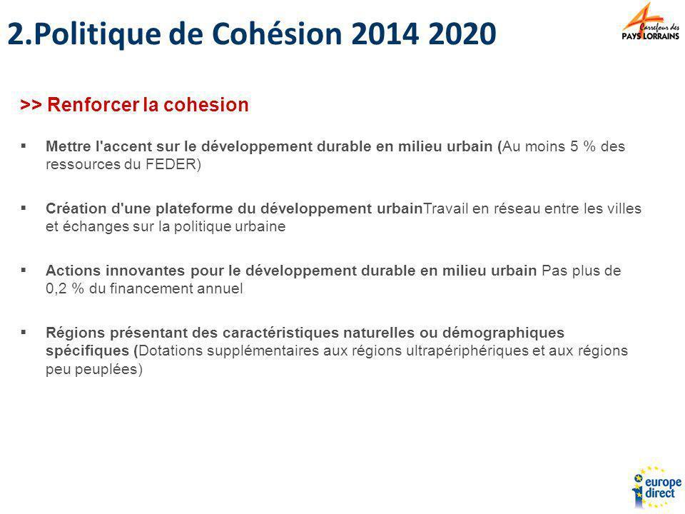 >> Renforcer la cohesion Mettre l'accent sur le développement durable en milieu urbain (Au moins 5 % des ressources du FEDER) Création d'une plateform