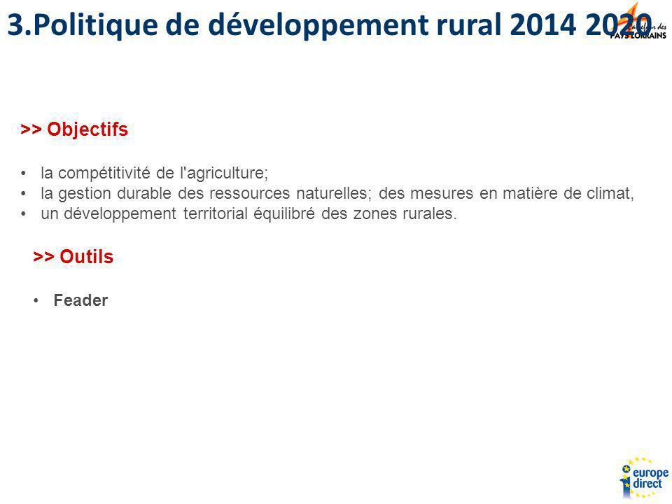 >> Objectifs la compétitivité de l'agriculture; la gestion durable des ressources naturelles; des mesures en matière de climat, un développement terri