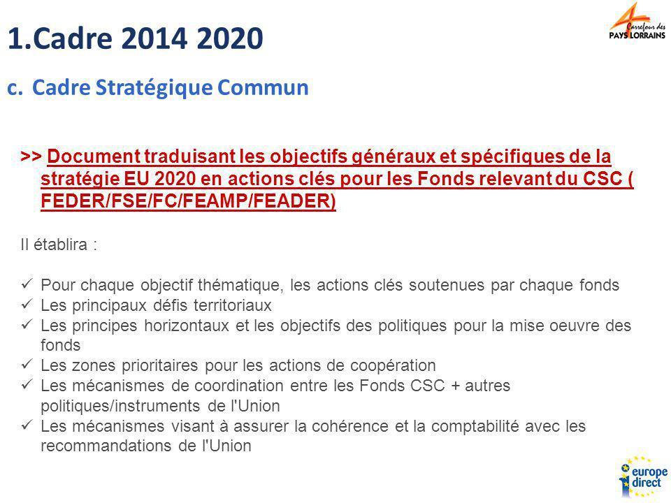 1.Cadre 2014 2020 c.Cadre Stratégique Commun >> Document traduisant les objectifs généraux et spécifiques de la stratégie EU 2020 en actions clés pour