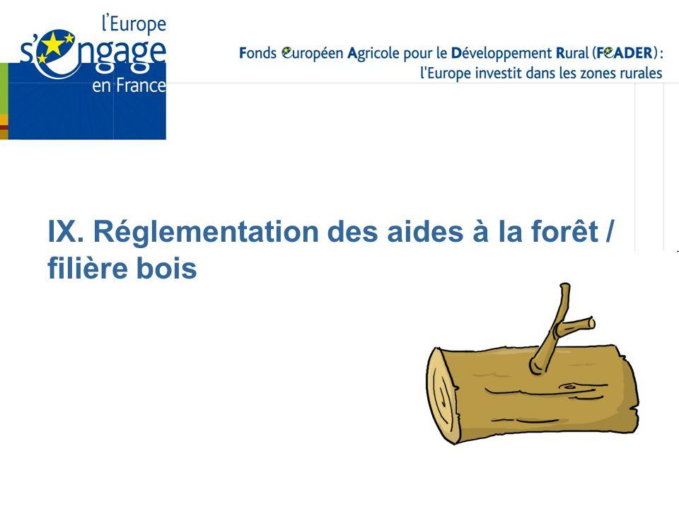 IX. Réglementation des aides à la forêt / filière bois