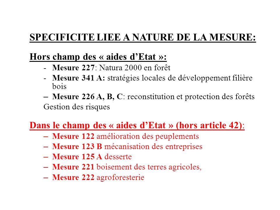 SPECIFICITE LIEE A NATURE DE LA MESURE: Hors champ des « aides dEtat »: -Mesure 227: Natura 2000 en forêt -Mesure 341 A: stratégies locales de dévelop