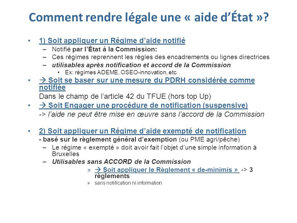 Comment rendre légale une « aide dÉtat »? 1) Soit appliquer un Régime daide notifié –Notifié par lÉtat à la Commission: –Ces régimes reprennent les rè