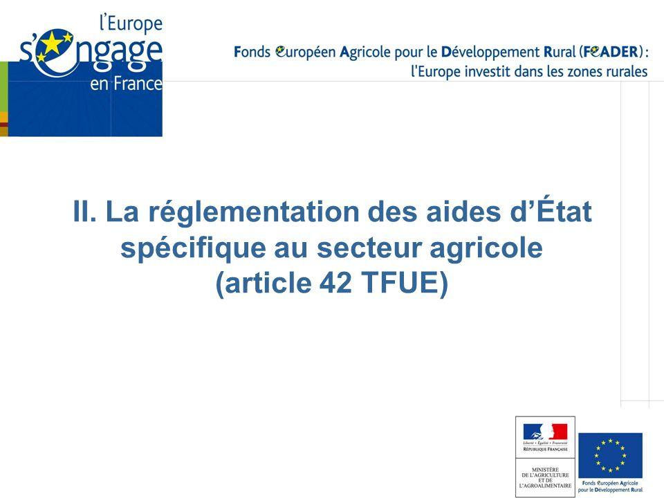 II. La réglementation des aides dÉtat spécifique au secteur agricole (article 42 TFUE)