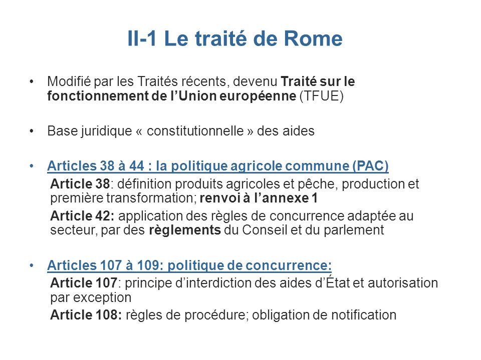 II-1 Le traité de Rome Modifié par les Traités récents, devenu Traité sur le fonctionnement de lUnion européenne (TFUE) Base juridique « constitutionn