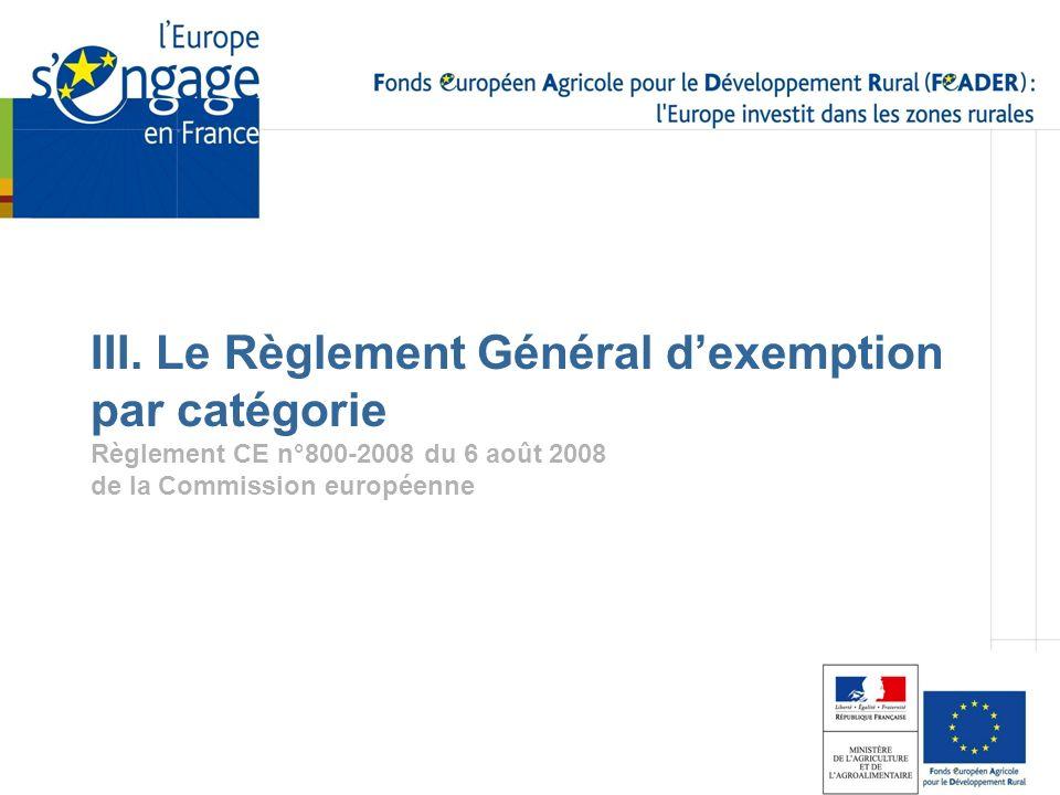 III. Le Règlement Général dexemption par catégorie Règlement CE n°800-2008 du 6 août 2008 de la Commission européenne