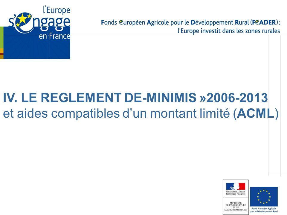 IV. LE REGLEMENT DE-MINIMIS »2006-2013 et aides compatibles dun montant limité (ACML)