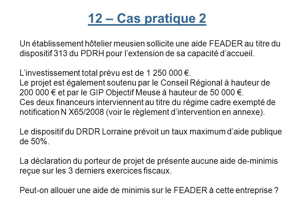 12 – Cas pratique 2 Un établissement hôtelier meusien sollicite une aide FEADER au titre du dispositif 313 du PDRH pour lextension de sa capacité dacc