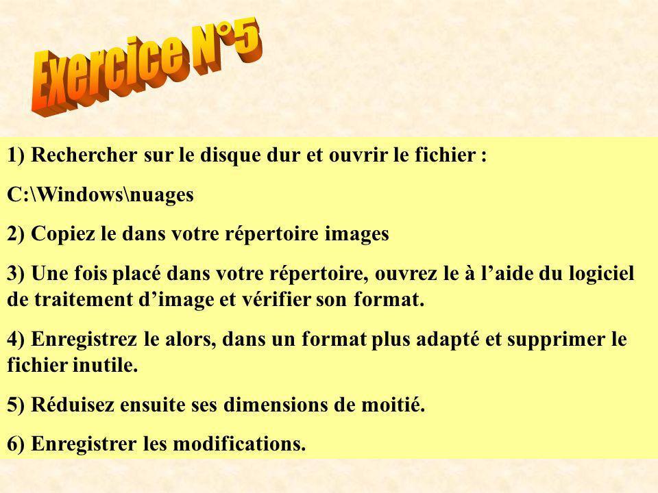 1) Rechercher sur le disque dur et ouvrir le fichier : C:\Windows\nuages 2) Copiez le dans votre répertoire images 3) Une fois placé dans votre répertoire, ouvrez le à laide du logiciel de traitement dimage et vérifier son format.