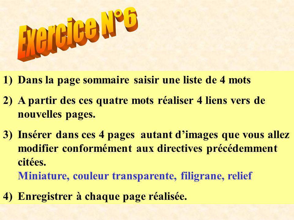 1)Dans la page sommaire saisir une liste de 4 mots 2)A partir des ces quatre mots réaliser 4 liens vers de nouvelles pages. 3)Insérer dans ces 4 pages