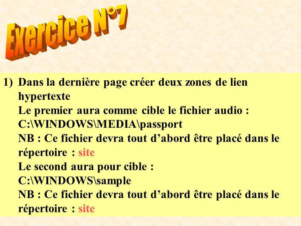 1)Dans la dernière page créer deux zones de lien hypertexte Le premier aura comme cible le fichier audio : C:\WINDOWS\MEDIA\passport NB : Ce fichier devra tout dabord être placé dans le répertoire : site Le second aura pour cible : C:\WINDOWS\sample NB : Ce fichier devra tout dabord être placé dans le répertoire : site