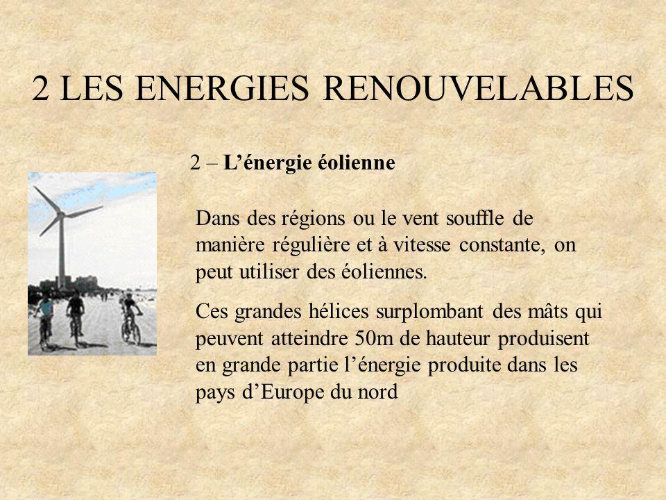 2 LES ENERGIES RENOUVELABLES 2 – Lénergie éolienne Dans des régions ou le vent souffle de manière régulière et à vitesse constante, on peut utiliser d