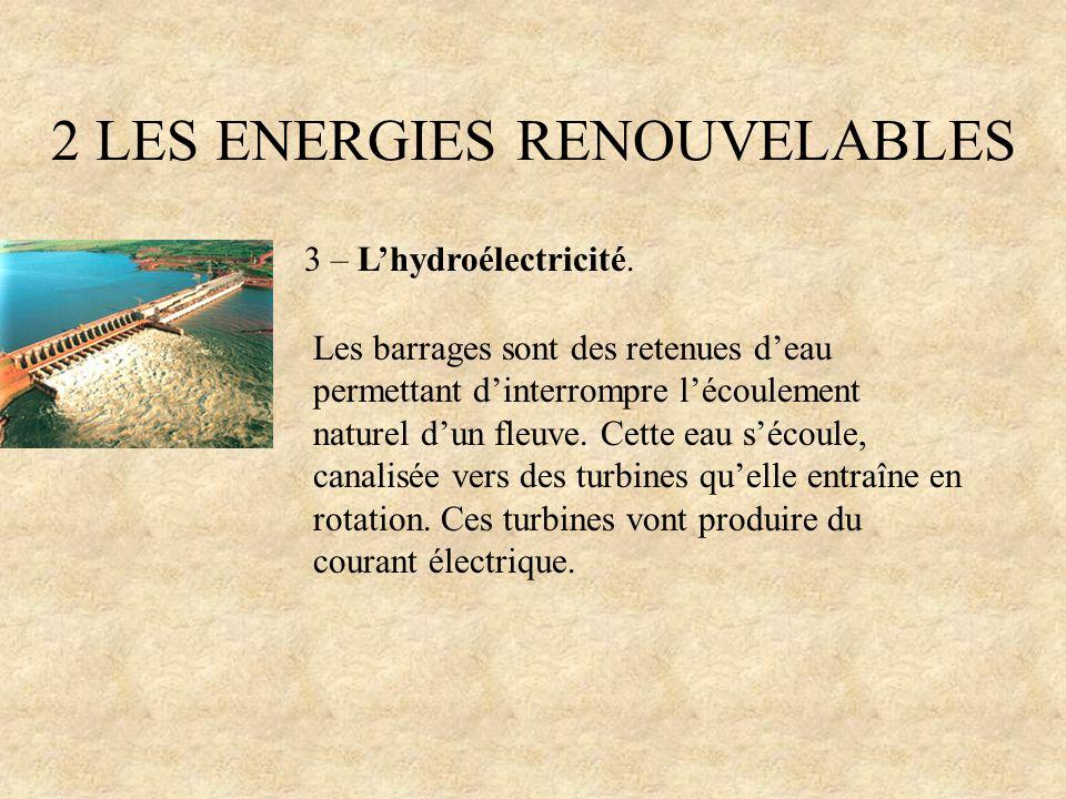 2 LES ENERGIES RENOUVELABLES 3 – Lhydroélectricité. Les barrages sont des retenues deau permettant dinterrompre lécoulement naturel dun fleuve. Cette