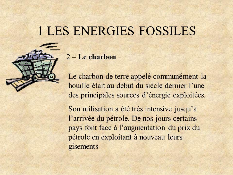 1 LES ENERGIES FOSSILES 2 – Le charbon Le charbon de terre appelé communément la houille était au début du siècle dernier lune des principales sources