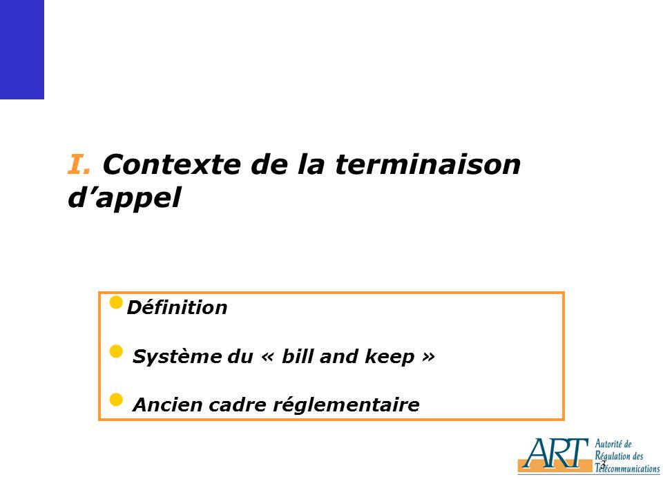 3 I. Contexte de la terminaison dappel Définition Système du « bill and keep » Ancien cadre réglementaire