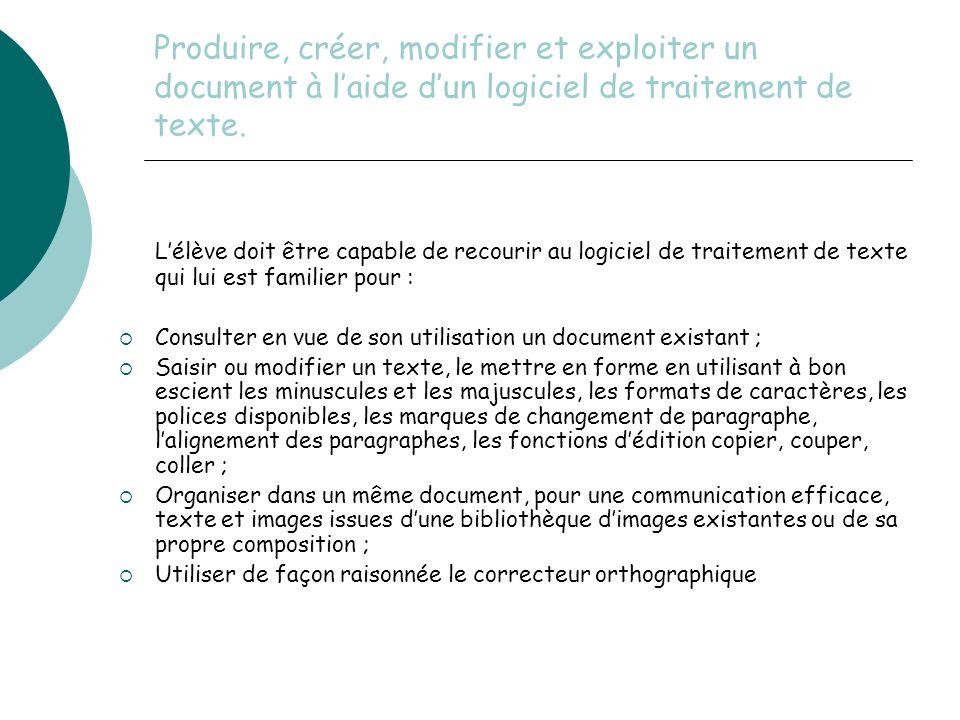 Produire, créer, modifier et exploiter un document à laide dun logiciel de traitement de texte.