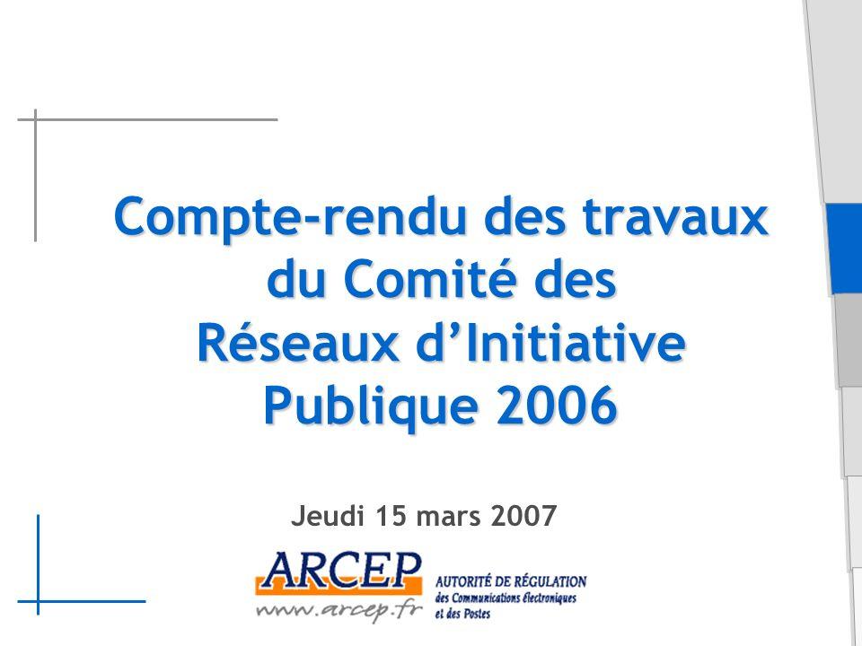 Compte-rendu des travaux du Comité des Réseaux dInitiative Publique 2006 Jeudi 15 mars 2007