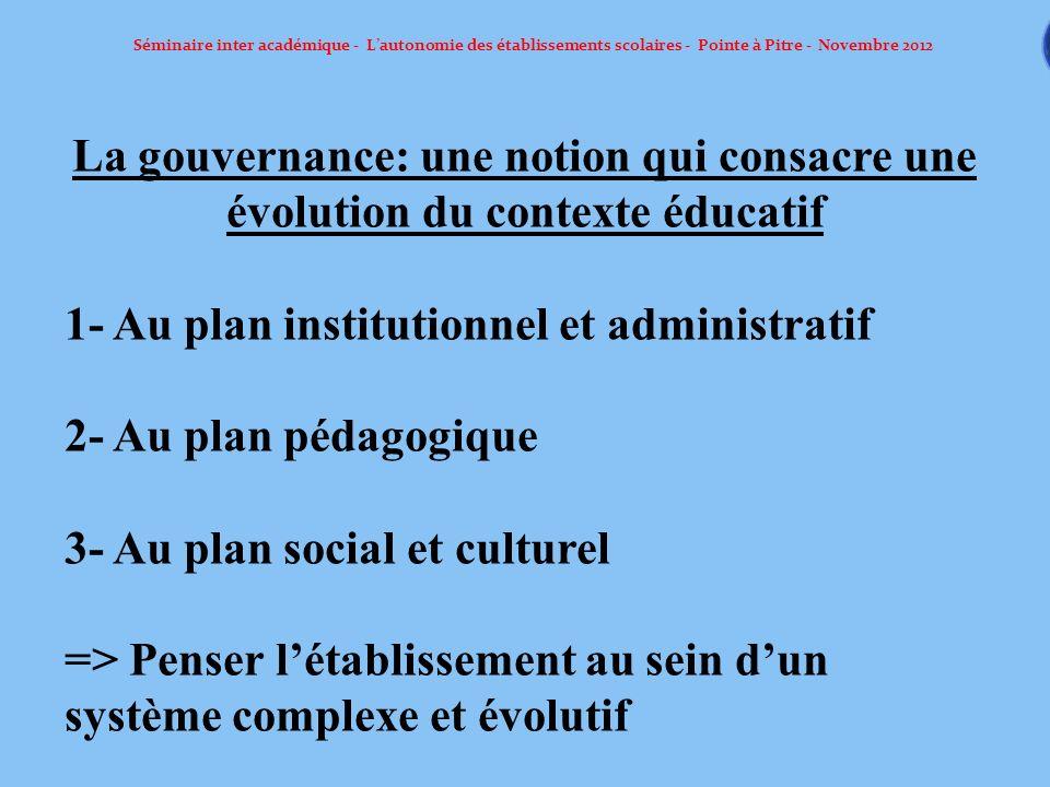 Séminaire inter académique - Lautonomie des établissements scolaires - Pointe à Pitre - Novembre 2012 La gouvernance: une notion qui consacre une évol