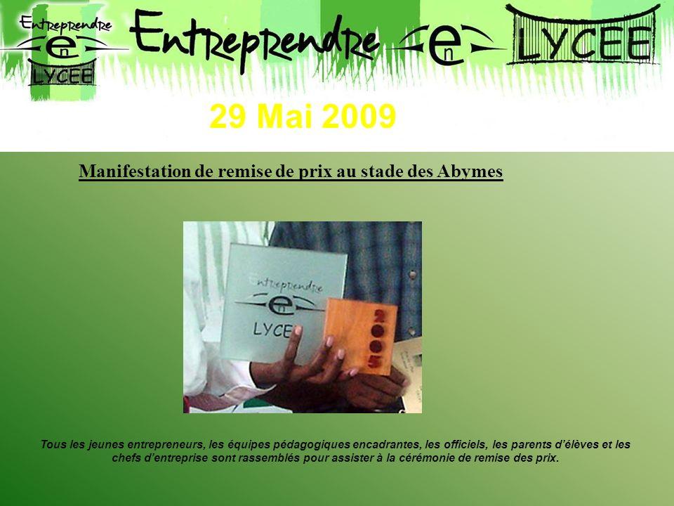 29 Mai 2009 Manifestation de remise de prix au stade des Abymes Tous les jeunes entrepreneurs, les équipes pédagogiques encadrantes, les officiels, le