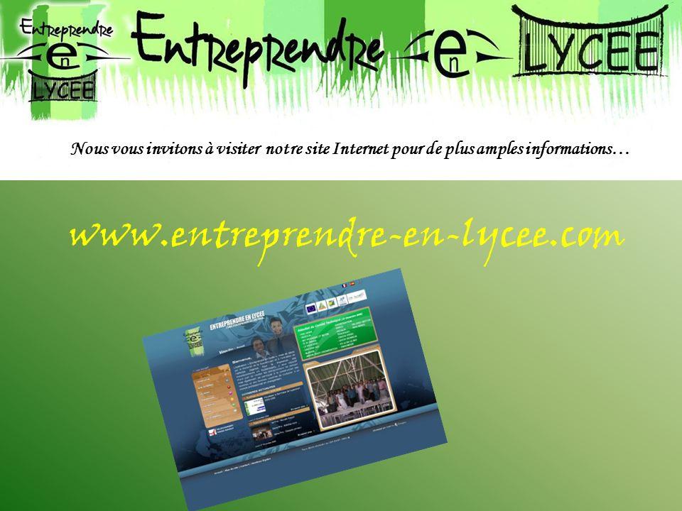 Nous vous invitons à visiter notre site Internet pour de plus amples informations… www.entreprendre-en-lycee.com