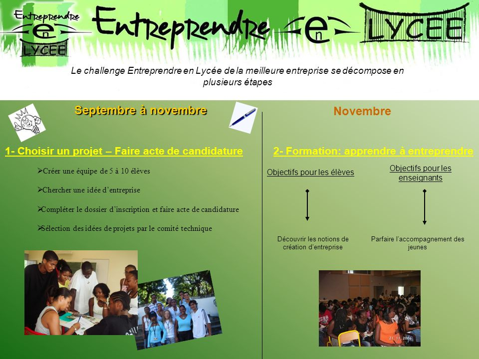 Le challenge Entreprendre en Lycée de la meilleure entreprise se décompose en plusieurs étapes Septembre à novembre 1- Choisir un projet – Faire acte