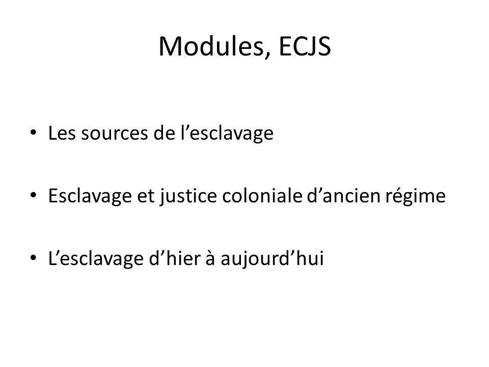 Modules, ECJS Les sources de lesclavage Esclavage et justice coloniale dancien régime Lesclavage dhier à aujourdhui
