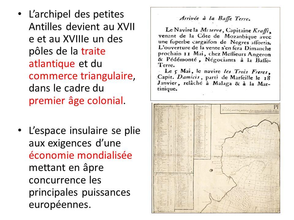 Larchipel des petites Antilles devient au XVII e et au XVIIIe un des pôles de la traite atlantique et du commerce triangulaire, dans le cadre du premi