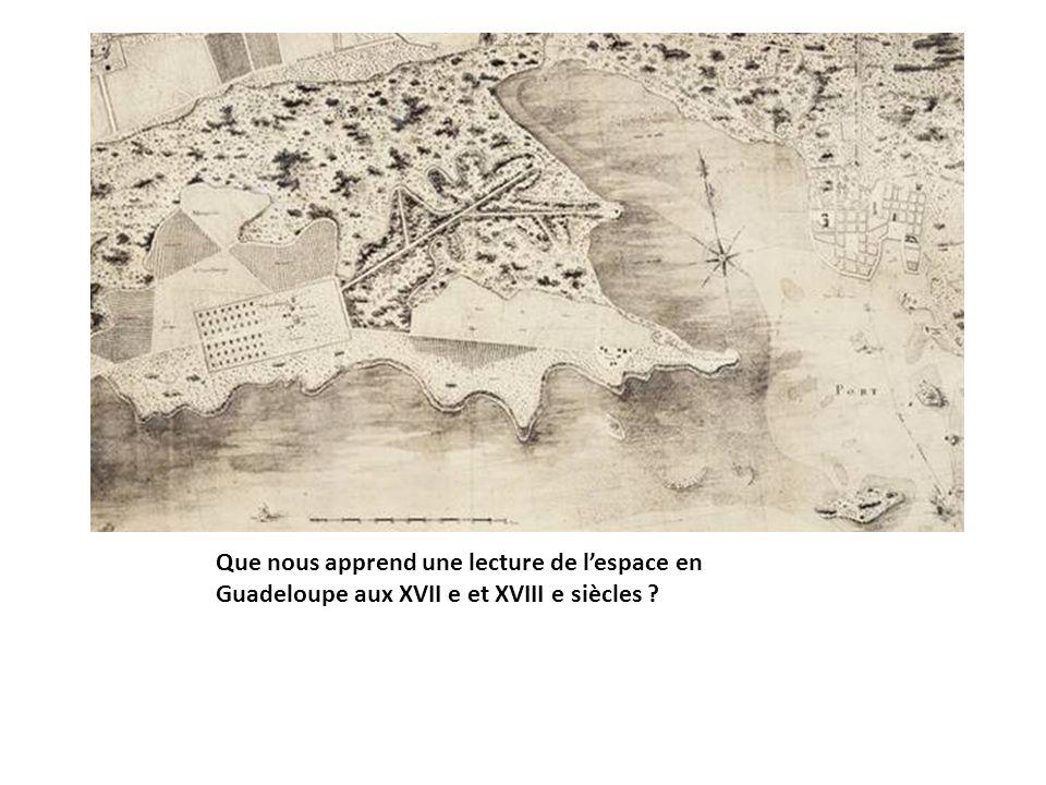 Que nous apprend une lecture de lespace en Guadeloupe aux XVII e et XVIII e siècles ?