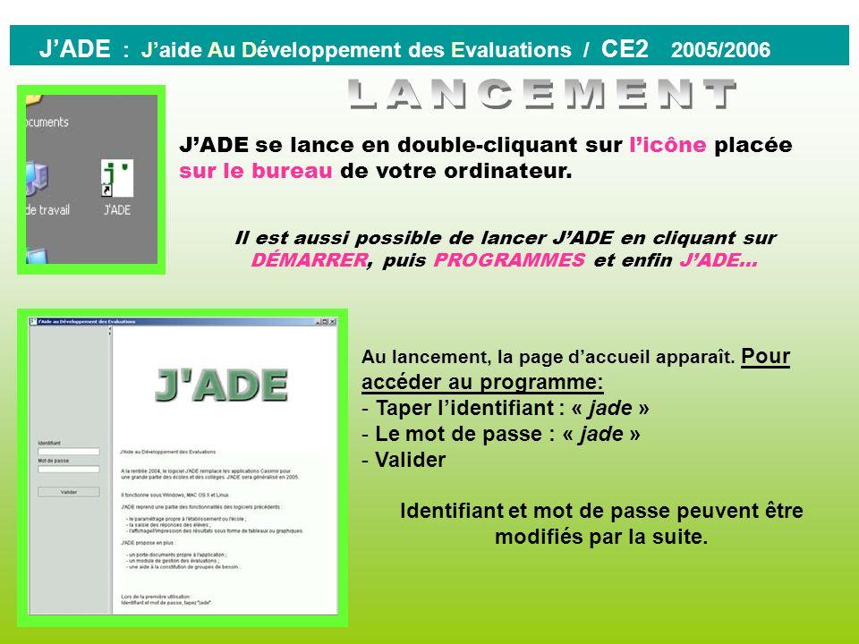 0 JADE ( JAide au Développement des Evaluations ) est désormais le logiciel officiel pour la saisie et lexploitation des résultats des élèves aux éval