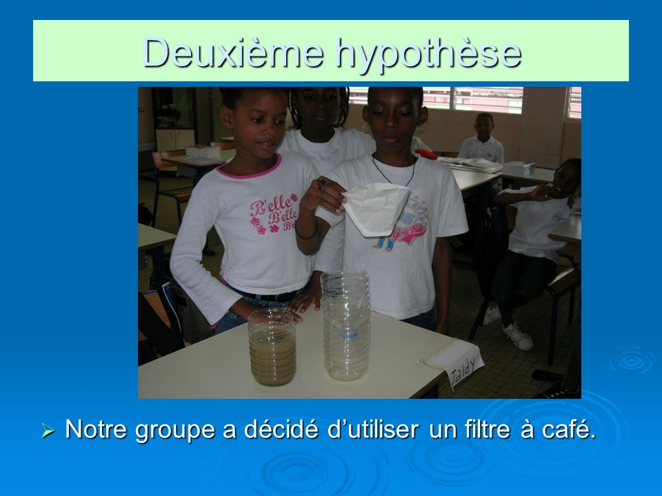 Nouvelle hypothèse Nous avons superposé: le filtre à café, le tissu… Nous avons superposé: le filtre à café, le tissu…