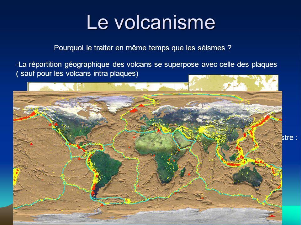 Le volcanisme Pourquoi le traiter en même temps que les séismes ? -La répartition géographique des volcans se superpose avec celle des plaques ( sauf