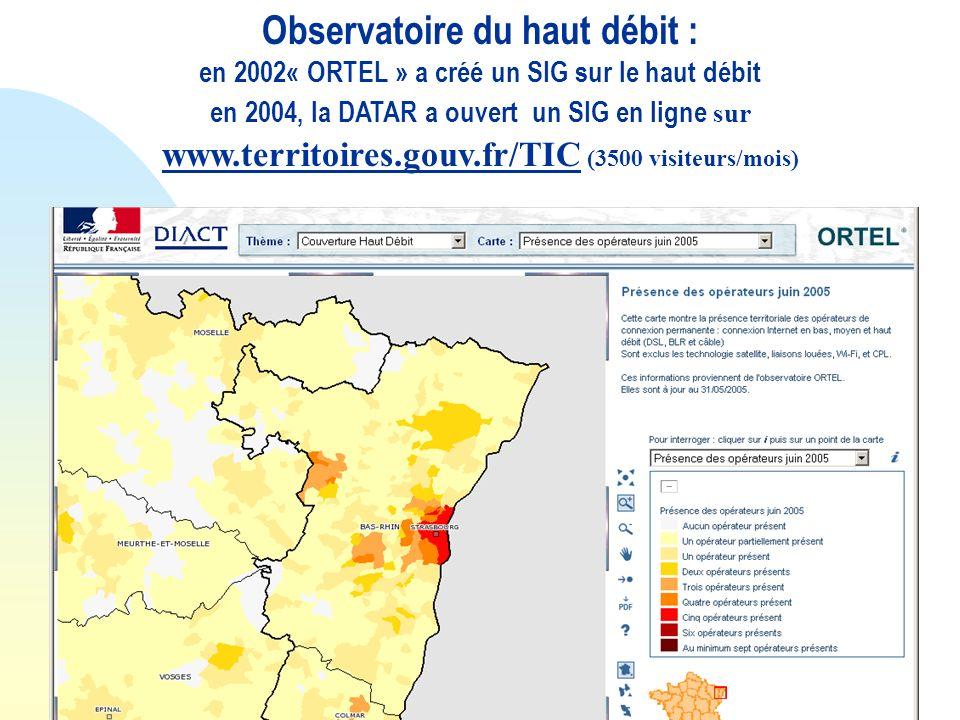 Observatoire du haut débit : en 2002« ORTEL » a créé un SIG sur le haut débit en 2004, la DATAR a ouvert un SIG en ligne sur www.territoires.gouv.fr/T