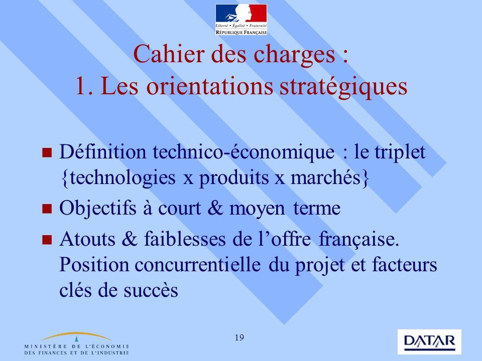 19 Cahier des charges : 1. Les orientations stratégiques Définition technico-économique : le triplet {technologies x produits x marchés} Objectifs à c