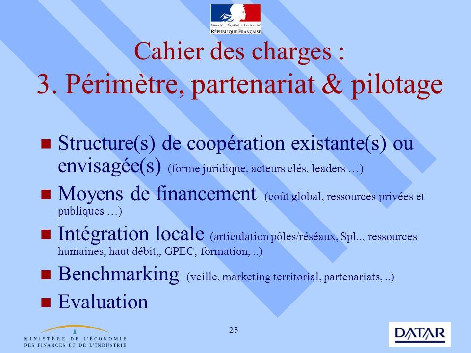 23 Cahier des charges : 3. Périmètre, partenariat & pilotage Structure(s) de coopération existante(s) ou envisagée(s) (forme juridique, acteurs clés,