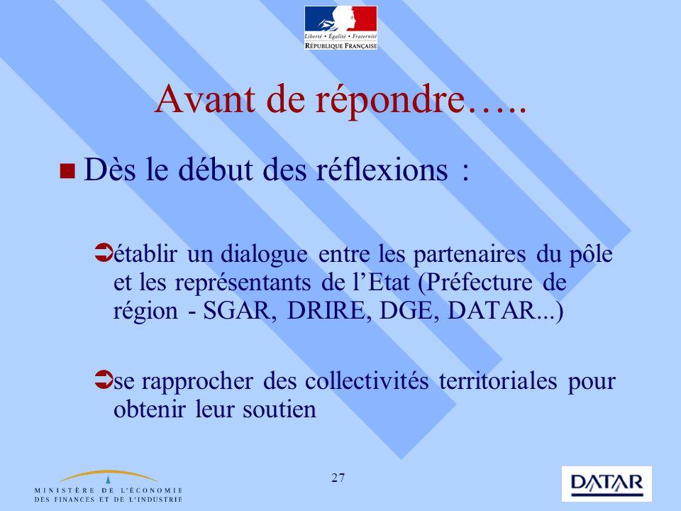 27 Avant de répondre….. Dès le début des réflexions : établir un dialogue entre les partenaires du pôle et les représentants de lEtat (Préfecture de r