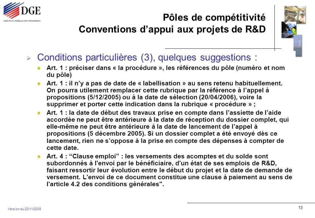Pôles de compétitivité Conventions dappui aux projets de R&D Version du 22/11/2006 13 Conditions particulières (3), quelques suggestions : Art.