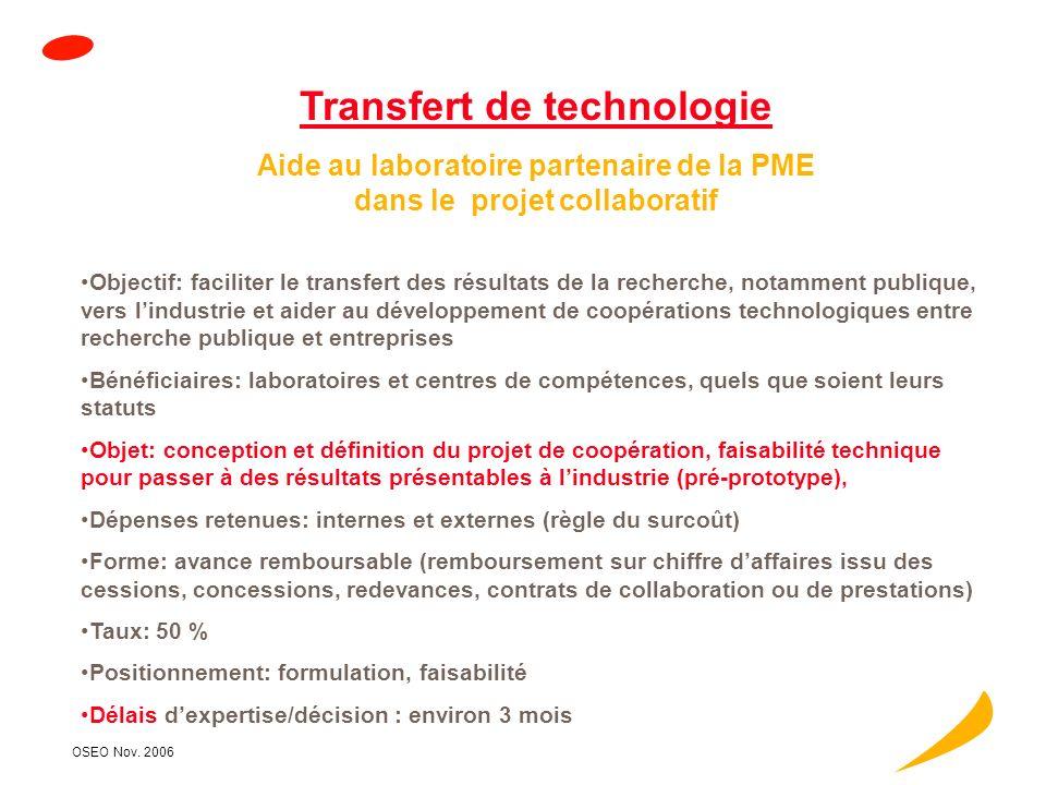 OSEO Nov. 2006 Faisabilité et développement du projet innovant Objectif: partager le risque de linnovation Bénéficiaires: PME (moins de 2000 personnes