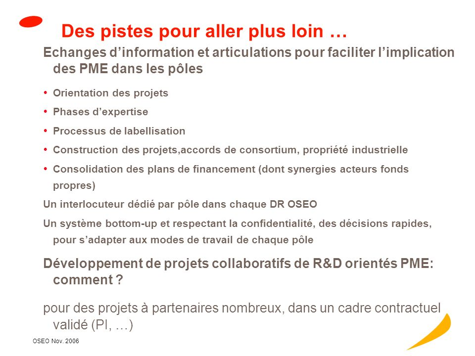 OSEO Nov. 2006 Operational objectives To design a cross-border innovation / technology transfer and funding scheme in favour of SMEs, and test it thro