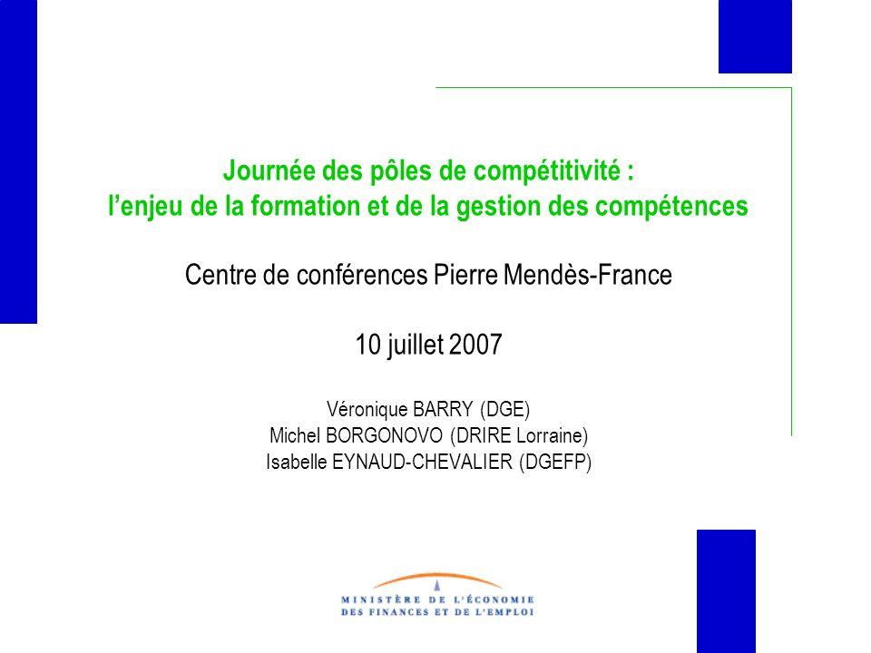 Journée des pôles de compétitivité : lenjeu de la formation et de la gestion des compétences Centre de conférences Pierre Mendès-France 10 juillet 200