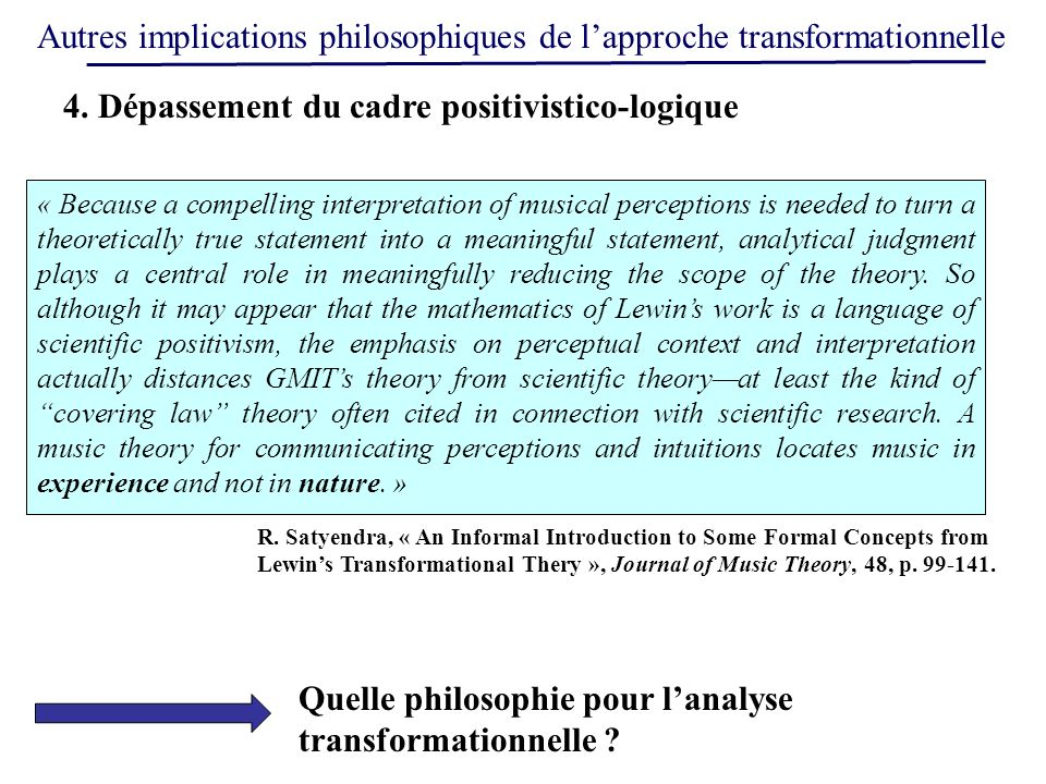 Autres implications philosophiques de lapproche transformationnelle « Because a compelling interpretation of musical perceptions is needed to turn a t