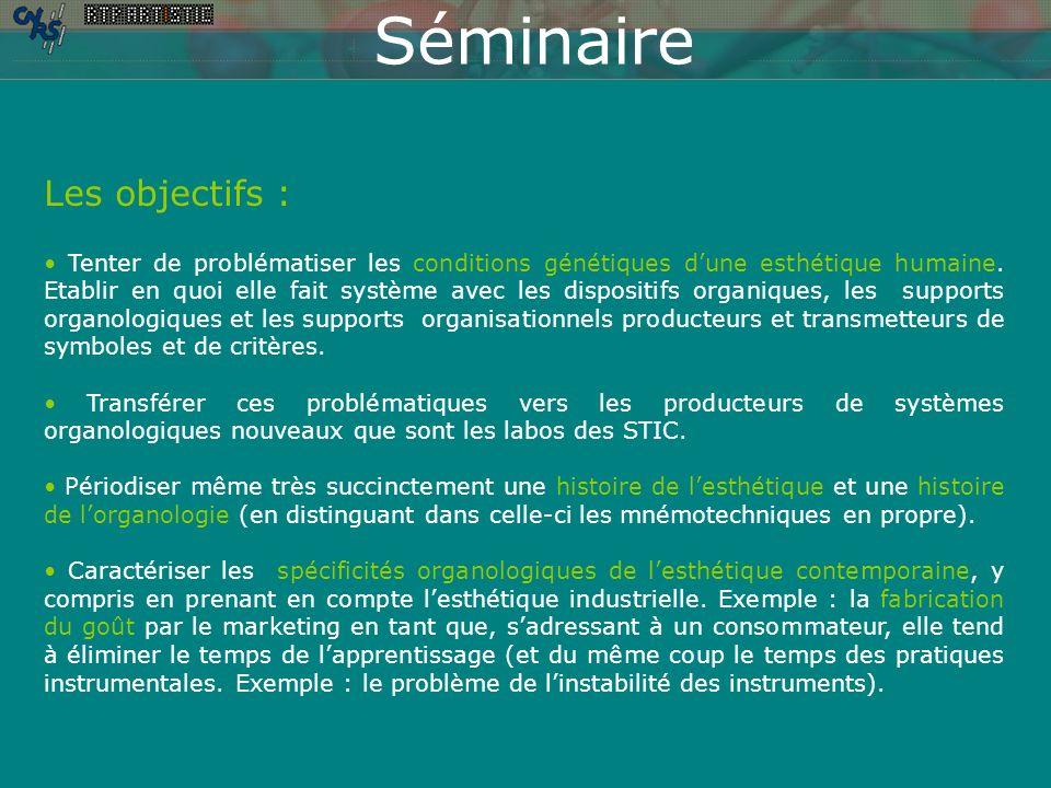 Séminaire Les objectifs : Tenter de problématiser les conditions génétiques dune esthétique humaine.