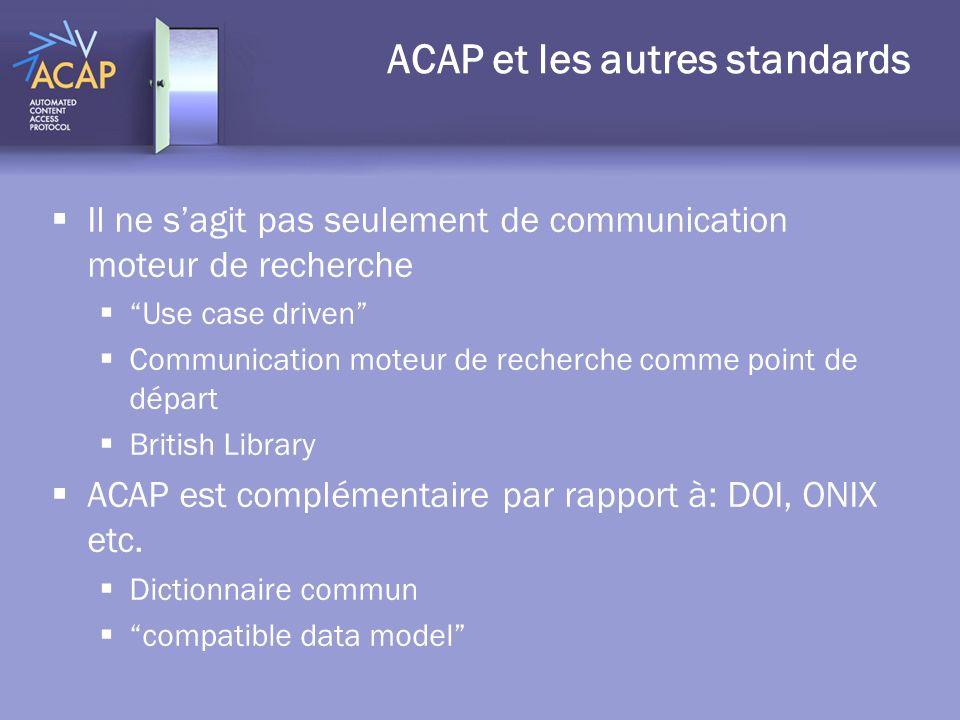 ACAP et les autres standards Il ne sagit pas seulement de communication moteur de recherche Use case driven Communication moteur de recherche comme po